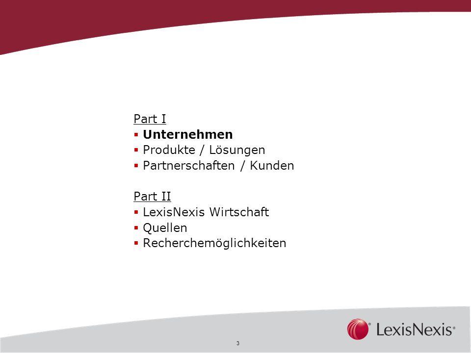 3 Part I Unternehmen Produkte / Lösungen Partnerschaften / Kunden Part II LexisNexis Wirtschaft Quellen Recherchemöglichkeiten
