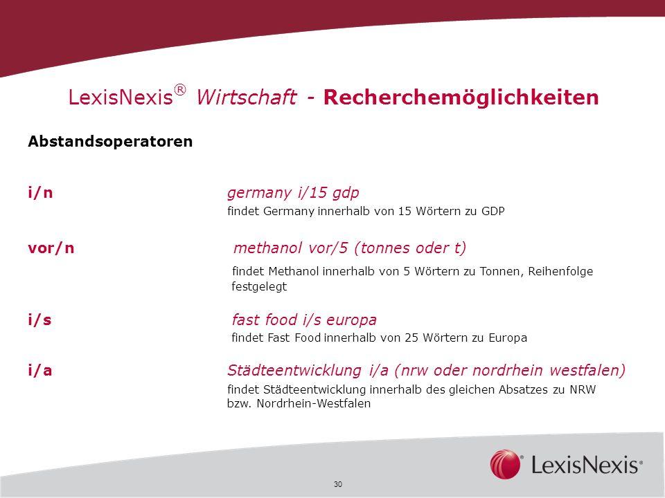 30 LexisNexis ® Wirtschaft - Recherchemöglichkeiten Abstandsoperatoren i/ngermany i/15 gdp findet Germany innerhalb von 15 Wörtern zu GDP vor/n methan