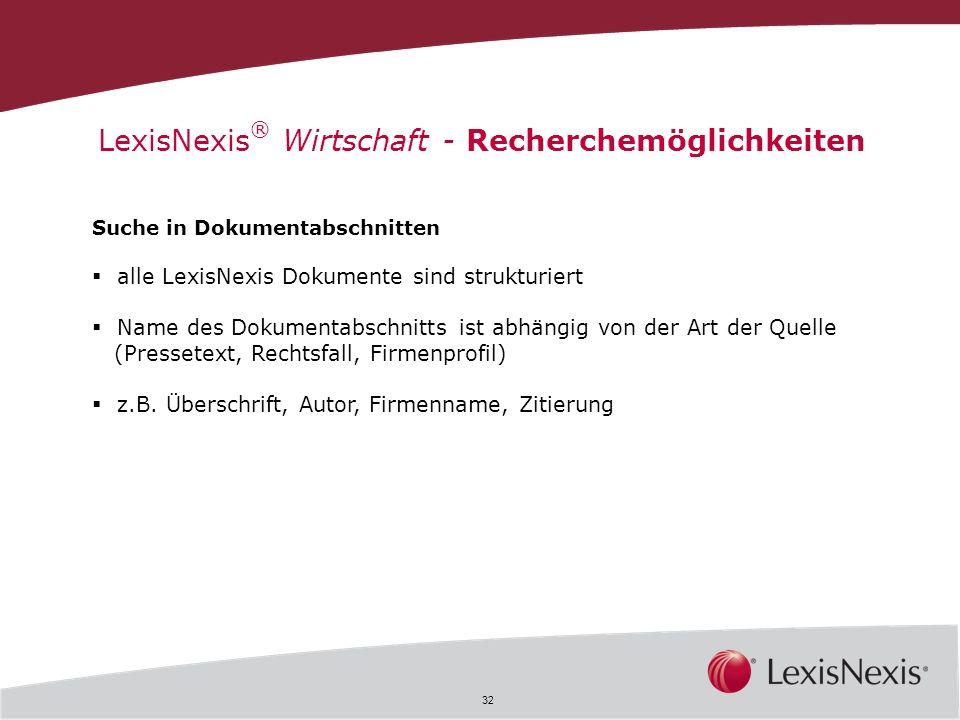32 LexisNexis ® Wirtschaft - Recherchemöglichkeiten Suche in Dokumentabschnitten alle LexisNexis Dokumente sind strukturiert Name des Dokumentabschnit