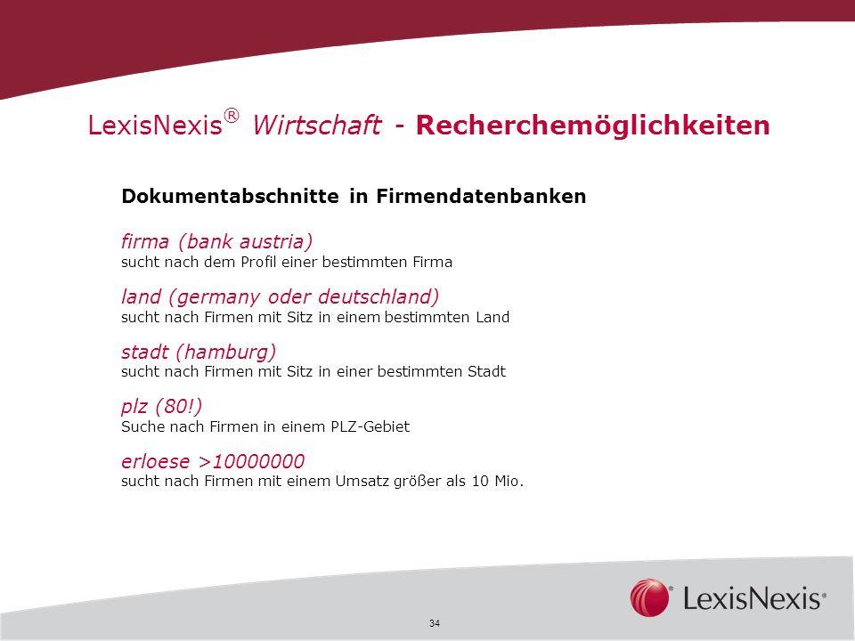 34 LexisNexis ® Wirtschaft - Recherchemöglichkeiten Dokumentabschnitte in Firmendatenbanken firma (bank austria) sucht nach dem Profil einer bestimmte