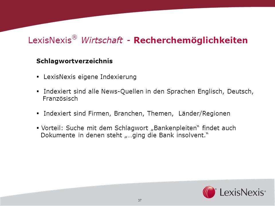 37 LexisNexis ® Wirtschaft - Recherchemöglichkeiten Schlagwortverzeichnis LexisNexis eigene Indexierung Indexiert sind alle News-Quellen in den Sprach