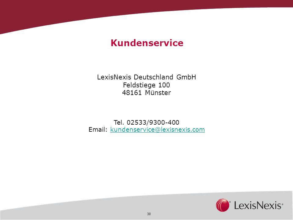 38 Kundenservice LexisNexis Deutschland GmbH Feldstiege 100 48161 Münster Tel. 02533/9300-400 Email: kundenservice@lexisnexis.comkundenservice@lexisne