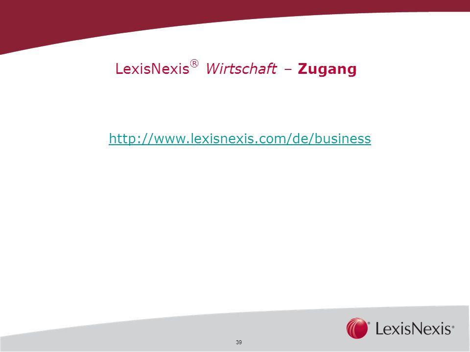 39 LexisNexis ® Wirtschaft – Zugang http://www.lexisnexis.com/de/business