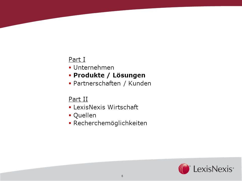 6 Part I Unternehmen Produkte / Lösungen Partnerschaften / Kunden Part II LexisNexis Wirtschaft Quellen Recherchemöglichkeiten