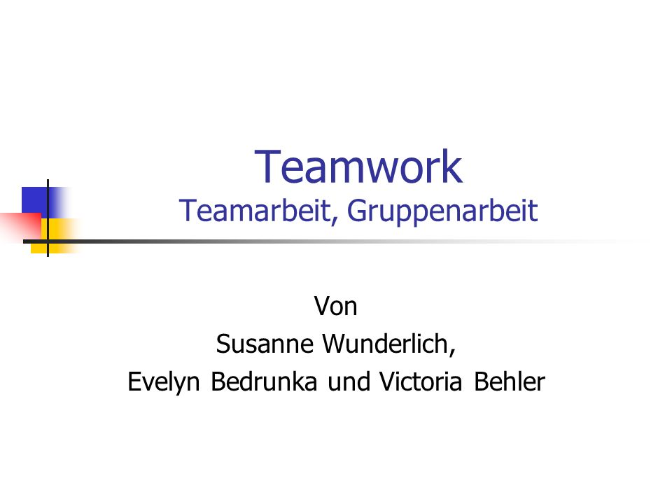 Teamwork Teamarbeit, Gruppenarbeit Von Susanne Wunderlich, Evelyn Bedrunka und Victoria Behler