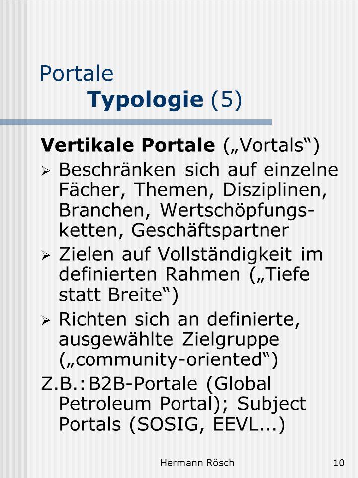 Hermann Rösch10 Portale Typologie (5) Vertikale Portale (Vortals) Beschränken sich auf einzelne Fächer, Themen, Disziplinen, Branchen, Wertschöpfungs-