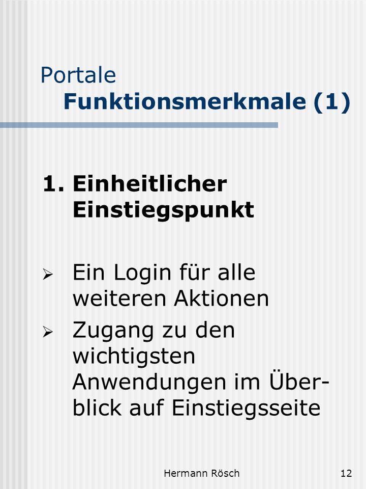Hermann Rösch12 Portale Funktionsmerkmale (1) 1. Einheitlicher Einstiegspunkt Ein Login für alle weiteren Aktionen Zugang zu den wichtigsten Anwendung