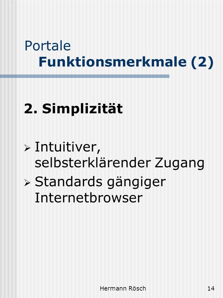 Hermann Rösch14 Portale Funktionsmerkmale (2) 2. Simplizität Intuitiver, selbsterklärender Zugang Standards gängiger Internetbrowser