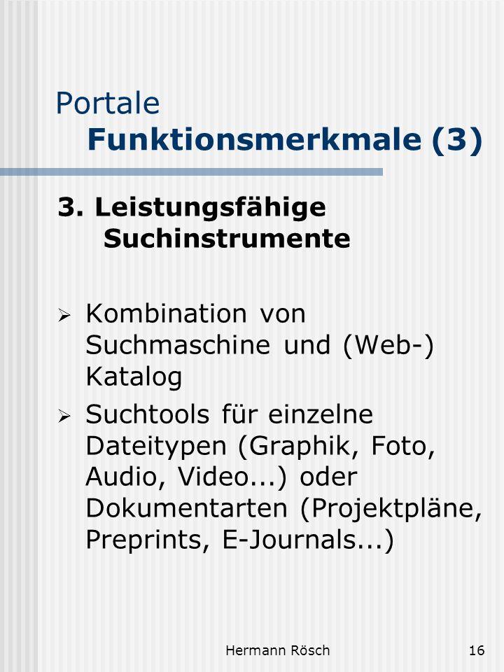 Hermann Rösch16 Portale Funktionsmerkmale (3) 3. Leistungsfähige Suchinstrumente Kombination von Suchmaschine und (Web-) Katalog Suchtools für einzeln