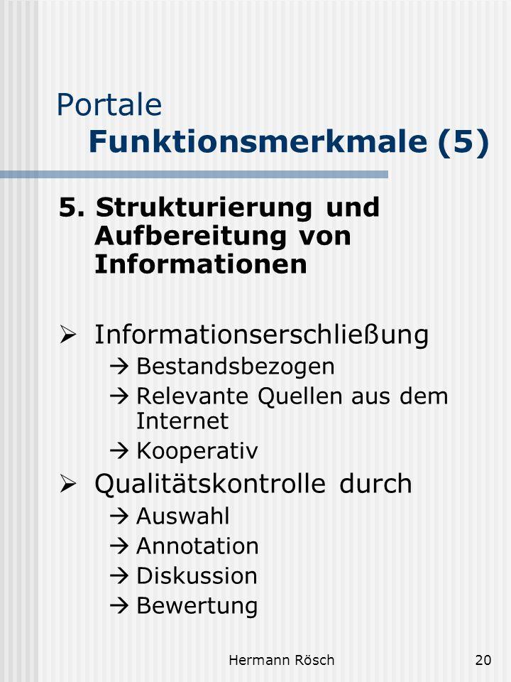 Hermann Rösch20 Portale Funktionsmerkmale (5) 5. Strukturierung und Aufbereitung von Informationen Informationserschließung Bestandsbezogen Relevante
