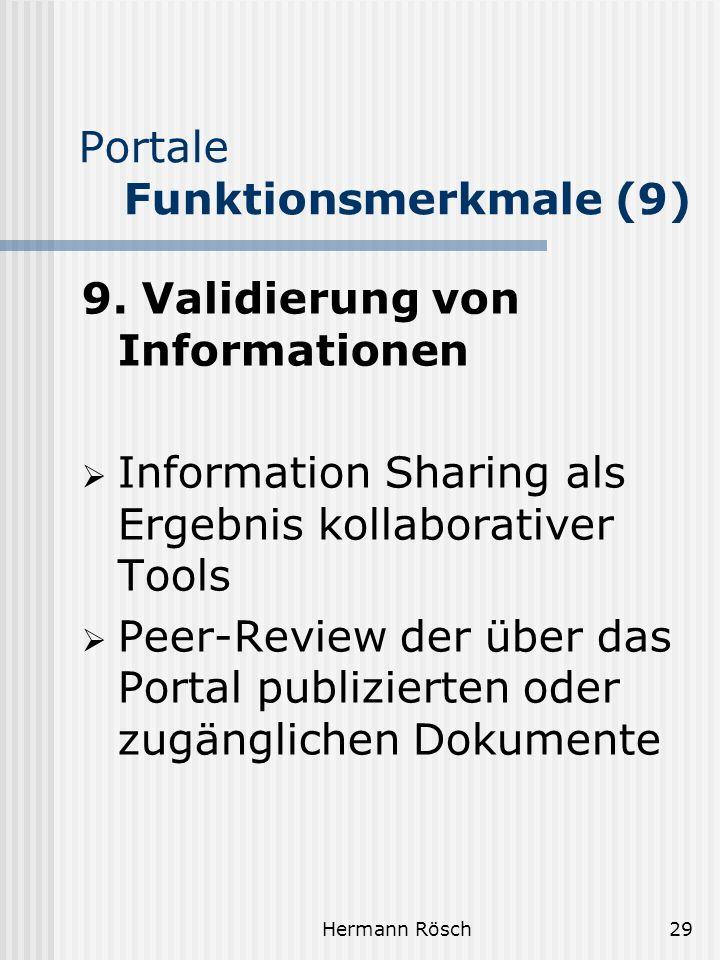 Hermann Rösch29 Portale Funktionsmerkmale (9) 9. Validierung von Informationen Information Sharing als Ergebnis kollaborativer Tools Peer-Review der ü