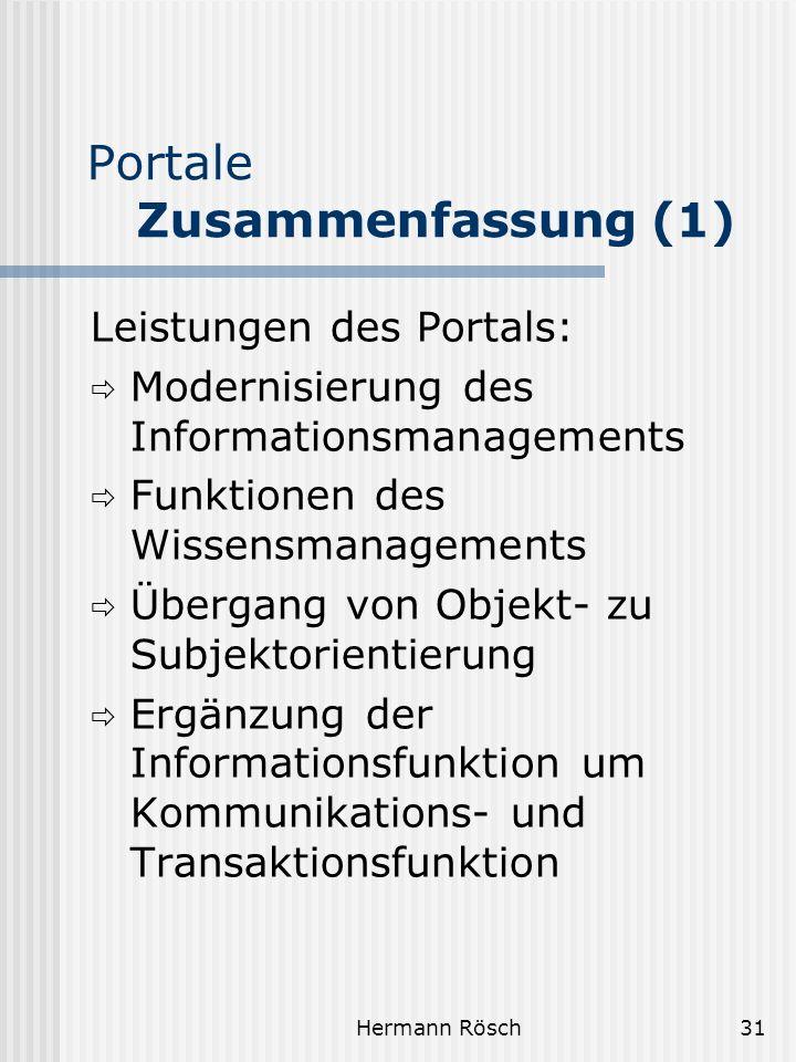 Hermann Rösch31 Portale Zusammenfassung (1) Leistungen des Portals: Modernisierung des Informationsmanagements Funktionen des Wissensmanagements Überg