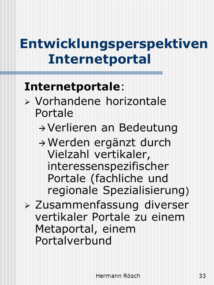 Hermann Rösch33 Entwicklungsperspektiven Internetportal Internetportale: Vorhandene horizontale Portale Verlieren an Bedeutung Werden ergänzt durch Vi