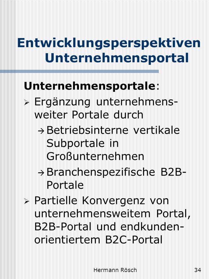 Hermann Rösch34 Entwicklungsperspektiven Unternehmensportal Unternehmensportale: Ergänzung unternehmens- weiter Portale durch Betriebsinterne vertikal