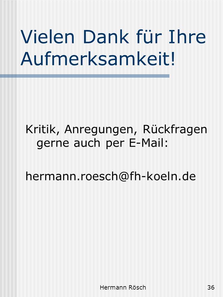 Hermann Rösch36 Vielen Dank für Ihre Aufmerksamkeit! Kritik, Anregungen, Rückfragen gerne auch per E-Mail: hermann.roesch@fh-koeln.de