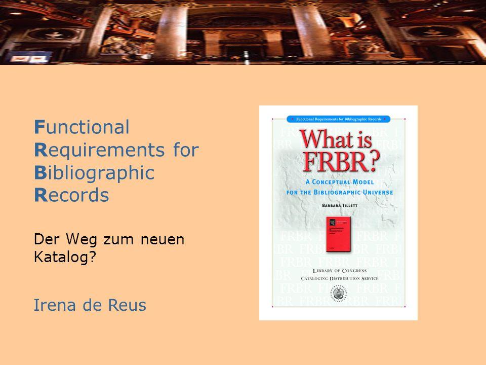 Functional Requirements for Bibliographic Records Der Weg zum neuen Katalog? Irena de Reus