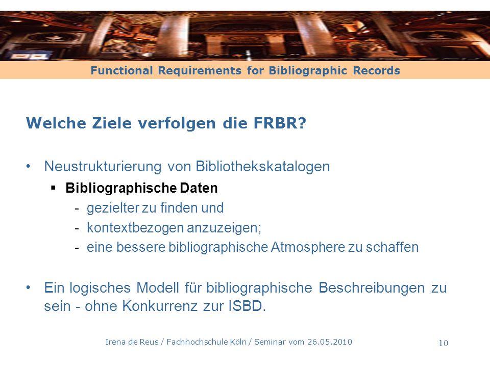 Functional Requirements for Bibliographic Records Irena de Reus / Fachhochschule Köln / Seminar vom 26.05.2010 10 Welche Ziele verfolgen die FRBR? Neu
