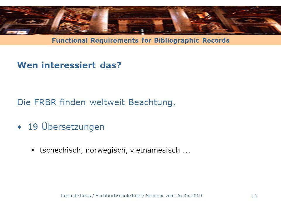 Functional Requirements for Bibliographic Records Irena de Reus / Fachhochschule Köln / Seminar vom 26.05.2010 14 10 Entitäten in 3 Gruppen: Gruppe 1: Produkte intellektueller und / oder künstlerischer Arbeit Gruppe 2: Produktverantwortliche Gruppe 3: Produktinhalte F ormalerschließung Sacherschließung