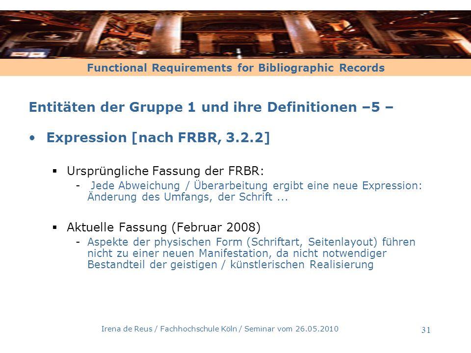 Functional Requirements for Bibliographic Records Irena de Reus / Fachhochschule Köln / Seminar vom 26.05.2010 31 Entitäten der Gruppe 1 und ihre Defi