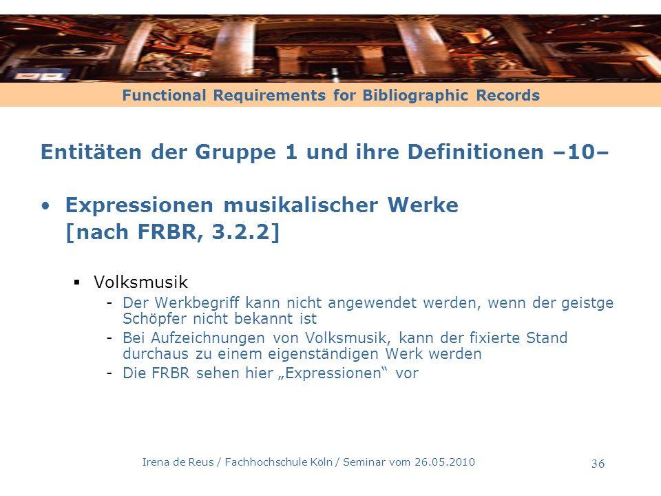 Functional Requirements for Bibliographic Records Irena de Reus / Fachhochschule Köln / Seminar vom 26.05.2010 36 Entitäten der Gruppe 1 und ihre Defi