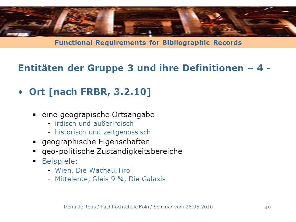 Functional Requirements for Bibliographic Records Irena de Reus / Fachhochschule Köln / Seminar vom 26.05.2010 49 Entitäten der Gruppe 3 und ihre Defi
