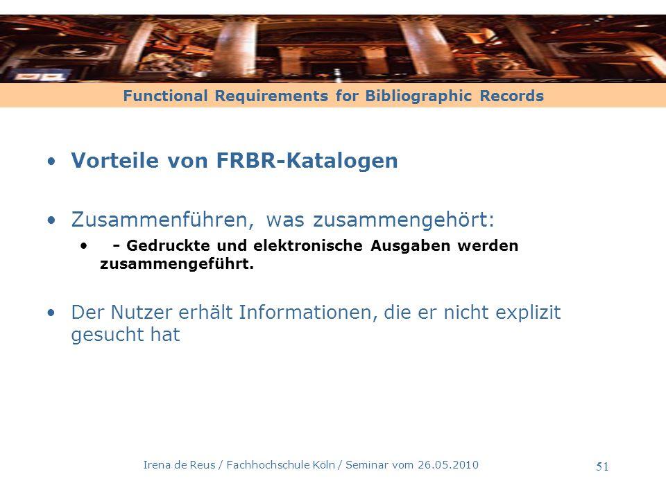 Functional Requirements for Bibliographic Records Irena de Reus / Fachhochschule Köln / Seminar vom 26.05.2010 52 FRBR-Anwendungen Primo / Ex Libris Suchmaschine mit FRBRization-Funktion Anzeige der zusammengeführten Datensätze auf Versionsebene, d.h.