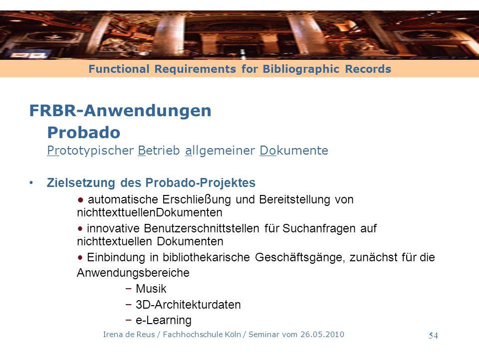 Functional Requirements for Bibliographic Records Irena de Reus / Fachhochschule Köln / Seminar vom 26.05.2010 54 FRBR-Anwendungen Probado Prototypisc