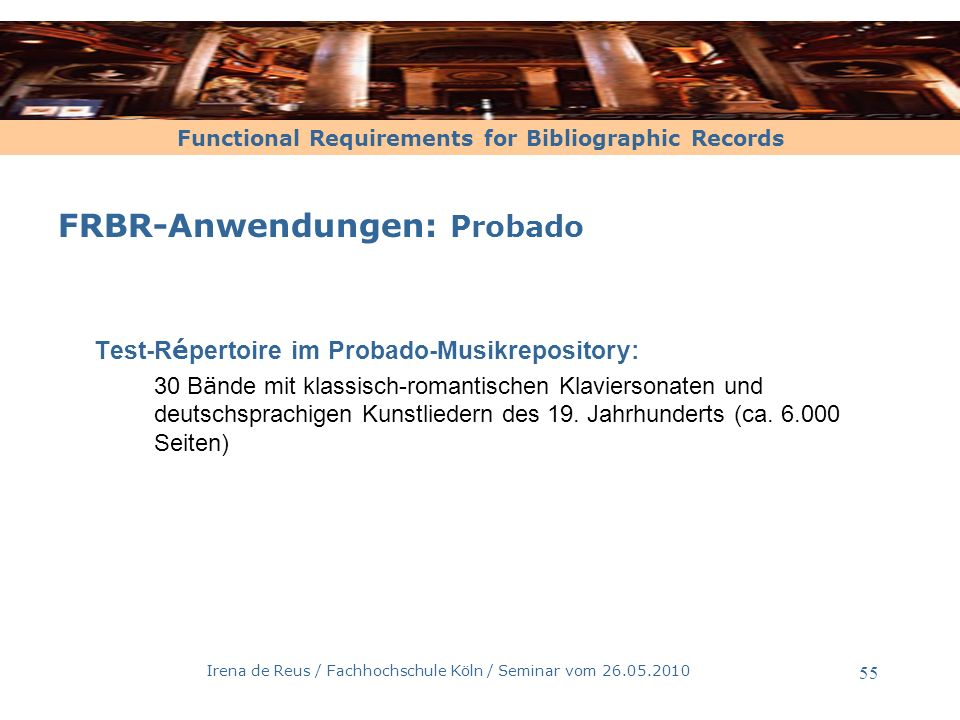 Functional Requirements for Bibliographic Records Irena de Reus / Fachhochschule Köln / Seminar vom 26.05.2010 55 FRBR-Anwendungen: Probado Test-R é p