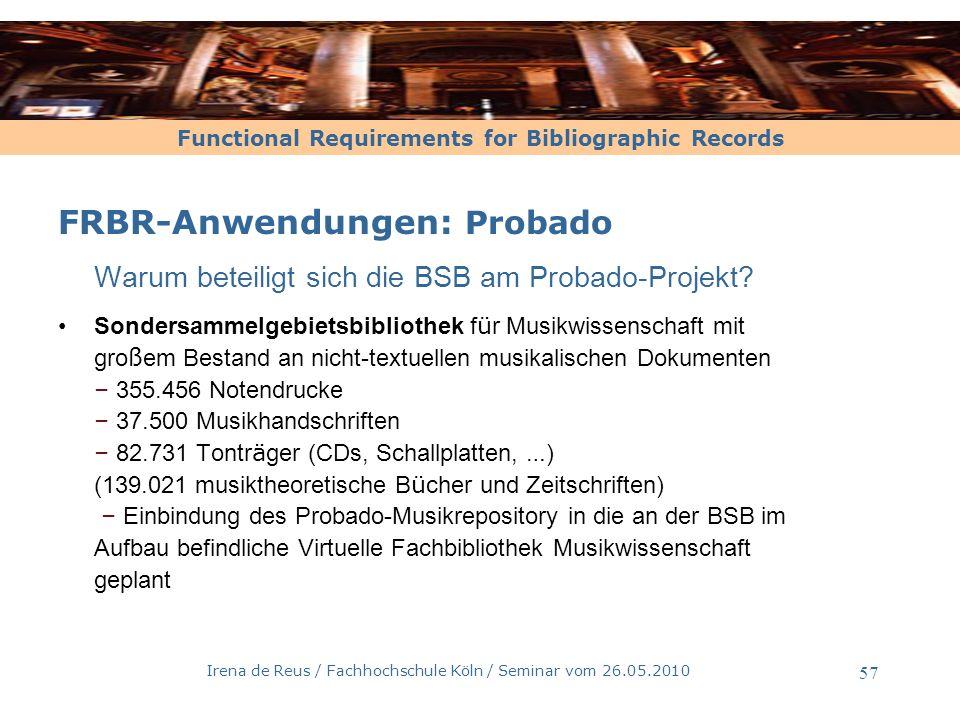 Functional Requirements for Bibliographic Records Irena de Reus / Fachhochschule Köln / Seminar vom 26.05.2010 58 FRBR-Anwendungen: Probado Die FRBRbasierten Metadaten Work: Werk als intellektuelle/k ü nstlerische Sch ö pfung, z.B.: Beethovens 5.