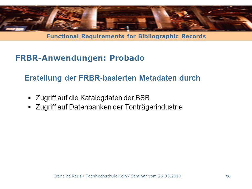 Functional Requirements for Bibliographic Records Irena de Reus / Fachhochschule Köln / Seminar vom 26.05.2010 60 FRBR-Anwendung: In Planung Deutsches Literaturarchiv Marbach Schiller-Nationalarchiv Plant die FRBRisierung des Werkes Die R ä uber