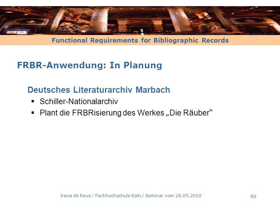 Functional Requirements for Bibliographic Records Irena de Reus / Fachhochschule Köln / Seminar vom 26.05.2010 60 FRBR-Anwendung: In Planung Deutsches