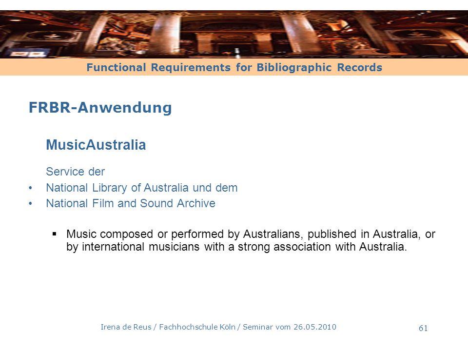 Functional Requirements for Bibliographic Records Irena de Reus / Fachhochschule Köln / Seminar vom 26.05.2010 61 FRBR-Anwendung MusicAustralia Servic