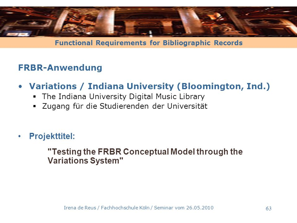 Functional Requirements for Bibliographic Records Irena de Reus / Fachhochschule Köln / Seminar vom 26.05.2010 63 FRBR-Anwendung Variations / Indiana