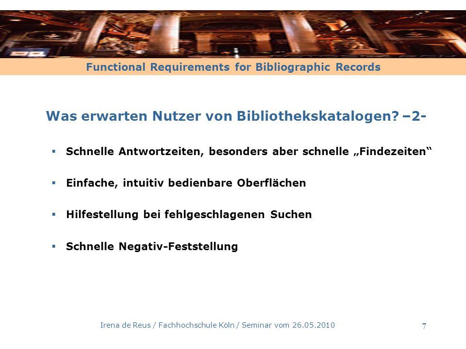 Functional Requirements for Bibliographic Records Irena de Reus / Fachhochschule Köln / Seminar vom 26.05.2010 8 Was erwarten Nutzer von Bibliothekskatalogen.