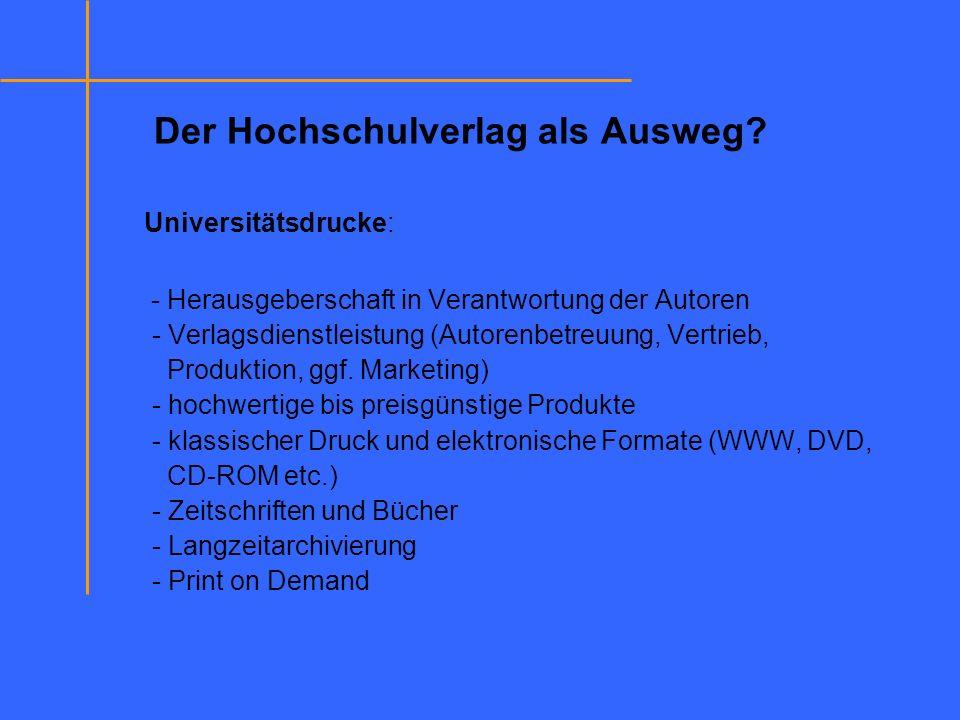 Der Hochschulverlag als Ausweg? Universitätsdrucke: - Herausgeberschaft in Verantwortung der Autoren - Verlagsdienstleistung (Autorenbetreuung, Vertri