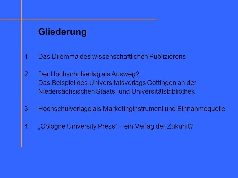 Gliederung 1.Das Dilemma des wissenschaftlichen Publizierens 2.Der Hochschulverlag als Ausweg? Das Beispiel des Universitätsverlags Göttingen an der N