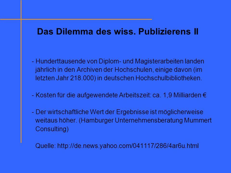 Das Dilemma des wiss. Publizierens II - Hunderttausende von Diplom- und Magisterarbeiten landen jährlich in den Archiven der Hochschulen, einige davon