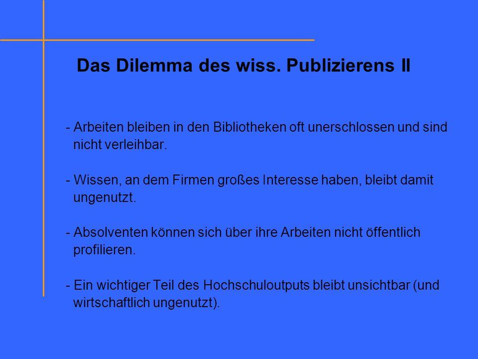 Das Dilemma des wiss. Publizierens II - Arbeiten bleiben in den Bibliotheken oft unerschlossen und sind nicht verleihbar. - Wissen, an dem Firmen groß