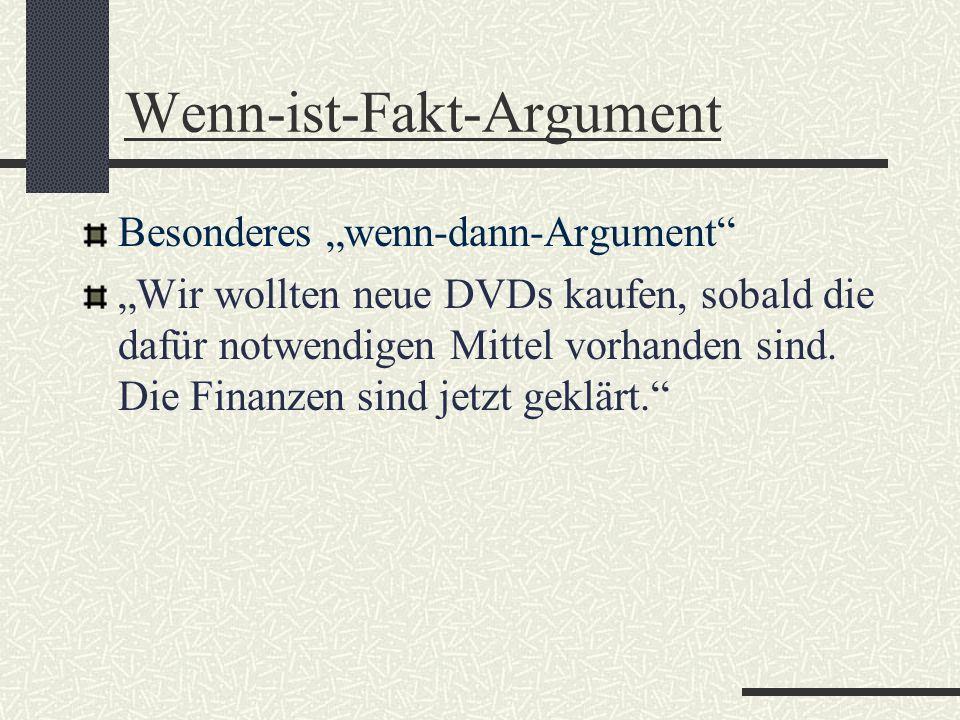 Dann-ist-nicht-Argument Die dann-Konsequenz stimmt nicht Der Verhandlungspartner wird durch dieses Argument beruhigt Natürlich wollen wir Sie auch nach der Probezeit weiter beschäftigen, sonst hätten wir Ihre Stelle schon längst wieder ausgeschrieben.
