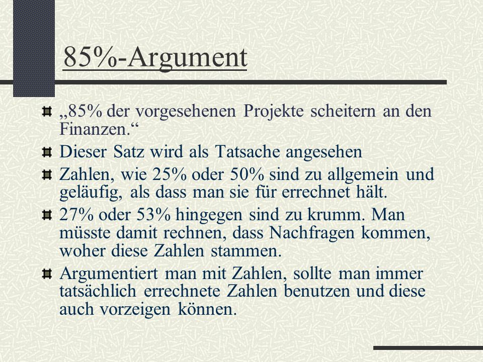 85%-Argument 85% der vorgesehenen Projekte scheitern an den Finanzen. Dieser Satz wird als Tatsache angesehen Zahlen, wie 25% oder 50% sind zu allgeme