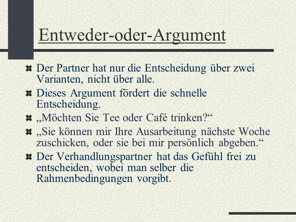 Entweder-oder-Argument Der Partner hat nur die Entscheidung über zwei Varianten, nicht über alle. Dieses Argument fördert die schnelle Entscheidung. M