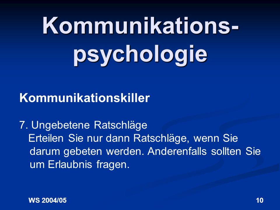 WS 2004/059 Kommunikations- psychologie Kommunikationskiller 6. Unterstellungen Arbeiten Sie nie mit Unterstellungen. Fragen Sie nach, wenn Sie Inform