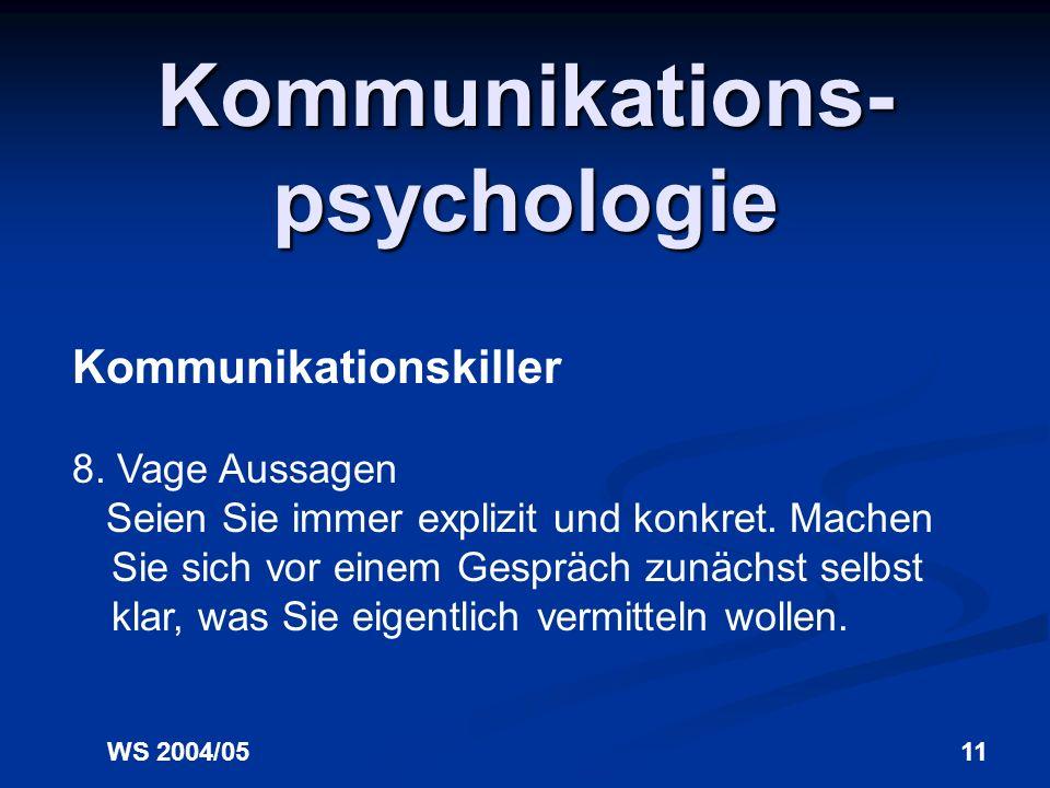 WS 2004/0510 Kommunikations- psychologie Kommunikationskiller 7. Ungebetene Ratschläge Erteilen Sie nur dann Ratschläge, wenn Sie darum gebeten werden