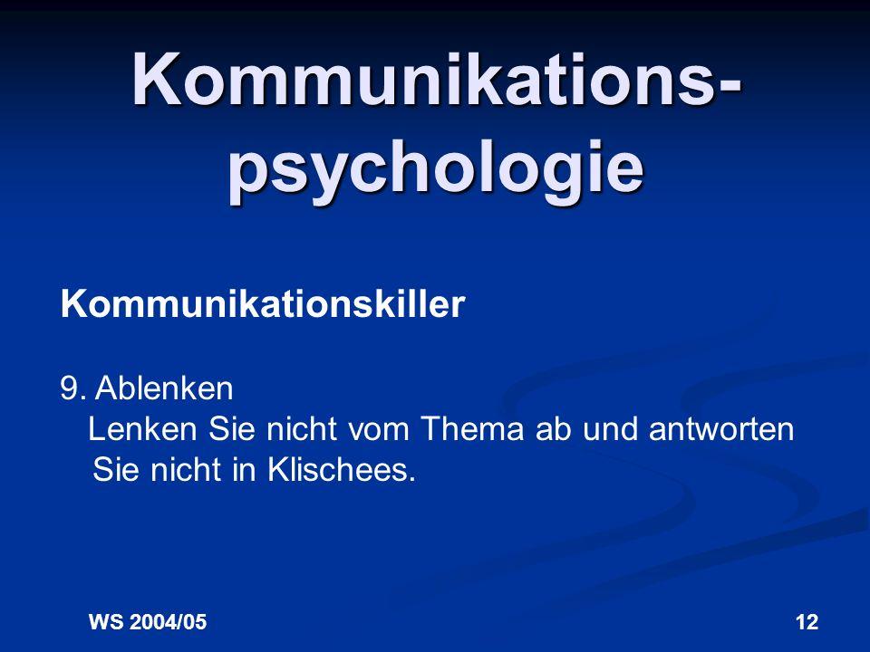 WS 2004/0511 Kommunikations- psychologie Kommunikationskiller 8. Vage Aussagen Seien Sie immer explizit und konkret. Machen Sie sich vor einem Gespräc