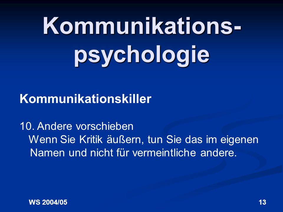 WS 2004/0512 Kommunikations- psychologie Kommunikationskiller 9. Ablenken Lenken Sie nicht vom Thema ab und antworten Sie nicht in Klischees.