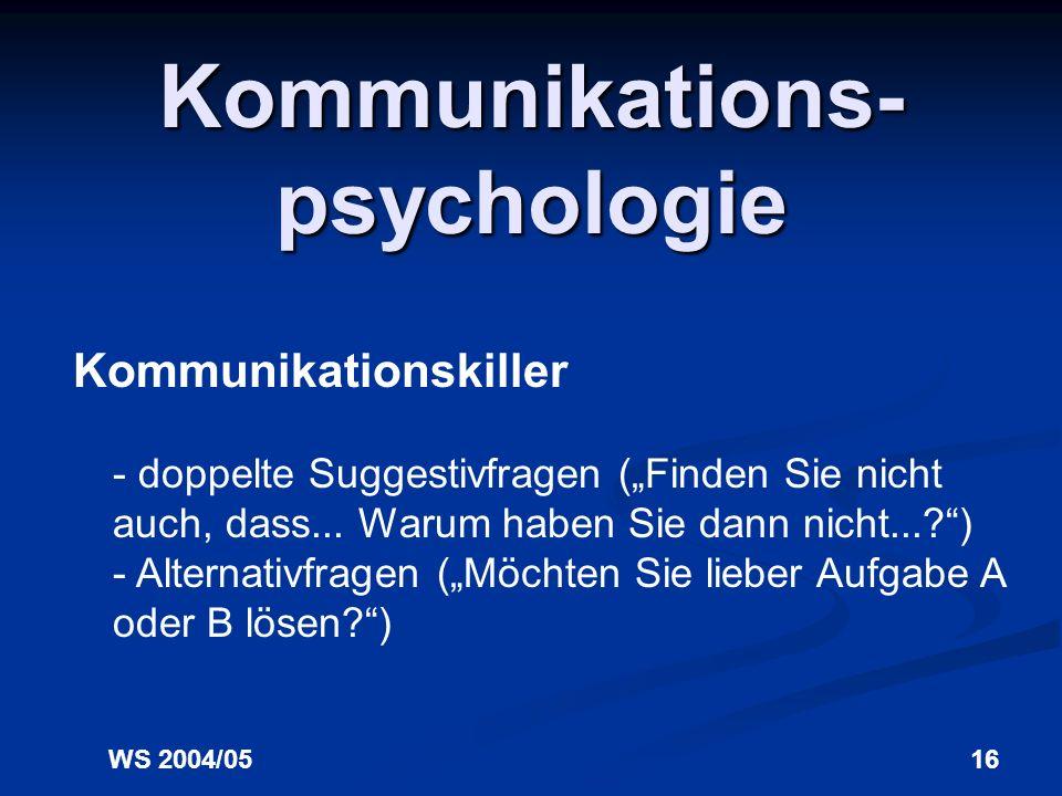 WS 2004/0515 Kommunikations- psychologie Kommunikationskiller - Imperativfragen (Haben Sie immer noch nicht mit x angefangen?) - verschleiernde Fragen