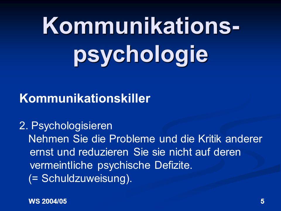 WS 2004/054 Kommunikations- psychologie Kommunikationskiller 1.Andere bewerten: Vermeiden Sie (negative) Aussagen über die Person des anderen, beurtei