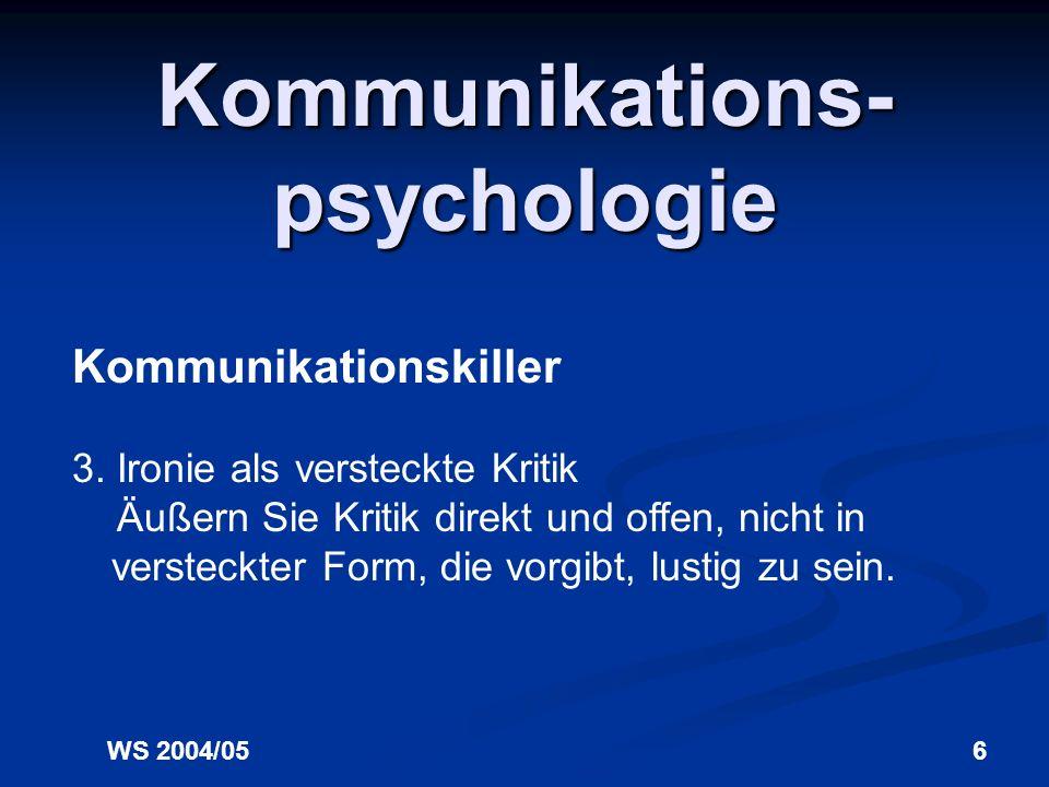 WS 2004/055 Kommunikations- psychologie Kommunikationskiller 2. Psychologisieren Nehmen Sie die Probleme und die Kritik anderer ernst und reduzieren S