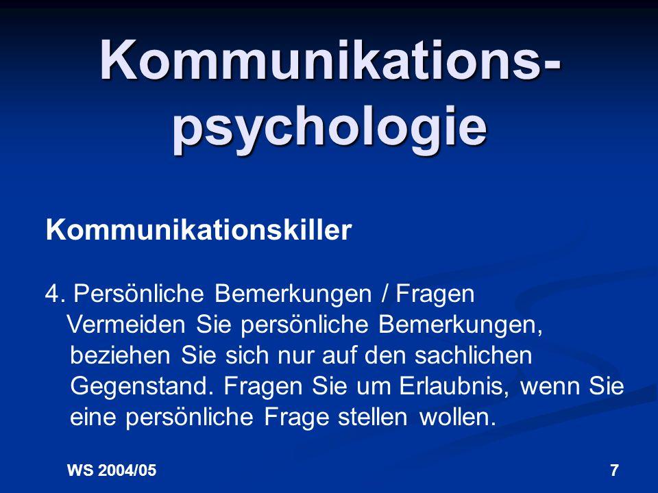 WS 2004/056 Kommunikations- psychologie Kommunikationskiller 3. Ironie als versteckte Kritik Äußern Sie Kritik direkt und offen, nicht in versteckter