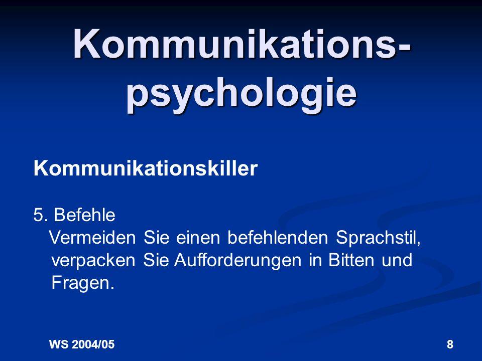 WS 2004/057 Kommunikations- psychologie Kommunikationskiller 4. Persönliche Bemerkungen / Fragen Vermeiden Sie persönliche Bemerkungen, beziehen Sie s